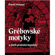 Grébovské motyky a další pražské legendy - Ing. Pavel Houser, 104 stran