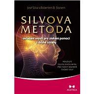 SILVOVA METODA ovládání mysli pro získání pomoci z druhé strany - José Silva, 292 stran