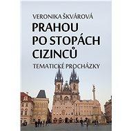 Prahou po stopách cizinců - Veronika Škvárová, 118 stran