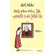 Rady pánu Bohu, jak vylepšit svět ještě líp - Aleš Palán, 216 stran