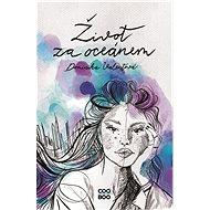 Život za oceánem - Dominika Valentová, 280 stran