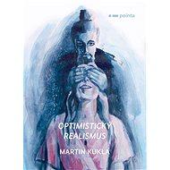 Optimistický realismus - Martin Kukla, 72 stran