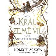Jak se král Země víl naučil nenávidět příběhy - Holly Blacková, 192 stran