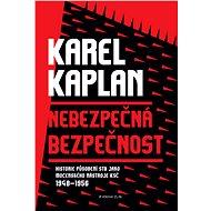 Nebezpečná bezpečnost - Karel Kaplan, 400 stran