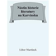 Nástin historie literatury na Karvinsku - Doc. PhDr. Libor Martinek Ph.D., 37 stran