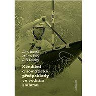 Kondiční a somatické předpoklady ve vodním slalomu - Jan Busta, Jiří Suchý a Milan Bílý, 168 stran