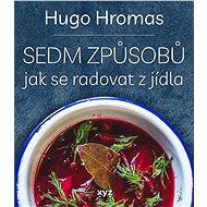 Sedm způsobů jak se radovat z jídla - Michal Hugo Hromas, 288 stran