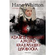 Adam ze Zbraslavi a případ královského levobočka - Hana Whitton, 208 stran