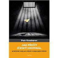 Jak přežít (český) kriminál - Petr Komberec, 192 stran