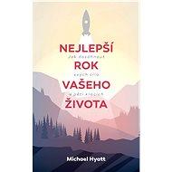 Nejlepší rok vašeho života - Michael Hyatt, 268 stran