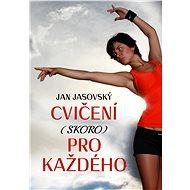 Cvičení (skoro) pro každého - Jan Jasovský, 132 stran