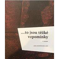 ...to jsou těžké vzpomínky: I. svazek - Elektronická kniha