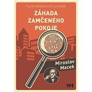 Záhada zamčeného pokoje - Miroslav Macek, 424 stran