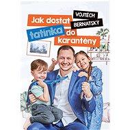 Jak dostat tatínka do karantény - Vojtěch Bernatský, 200 stran