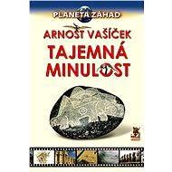 Planeta záhad - Tajemná minulost - Arnošt Vašíček