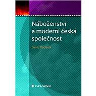 Náboženství a moderní česká společnost - Elektronická kniha