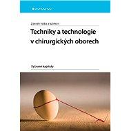 Techniky a technologie v chirurgických oborech - Zdeněk Krška, kolektiv a