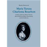 Marie Tereza Charlotta Bourbon - Elektronická kniha