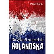 Na výlet čí za prací do Holandska - Elektronická kniha