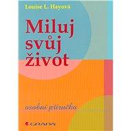 Miluj svůj život - Louise L. Hayová