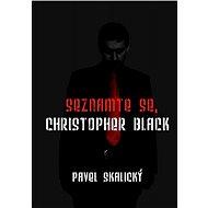 Seznamte se, Christopher Black - Elektronická kniha