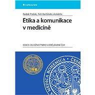 Etika a komunikace v medicíně - Radek Ptáček, Petr Bartůněk, kolektiv a