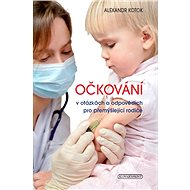 Očkování v otázkách a odpovědích pro přemýšlející rodiče - Alexander Kotok