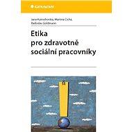 Etika pro zdravotně sociální pracovníky - Jana Kutnohorská, Martina Cichá, Radoslav Goldmann