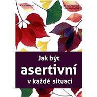 Jak být asertivní v každé situaci - Elektronická kniha