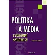 Politika a média v konzumní společnosti - Elektronická kniha