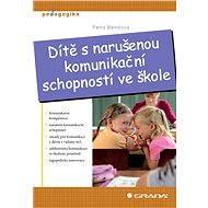 Dítě s narušenou komunikační schopností ve škole - Elektronická kniha
