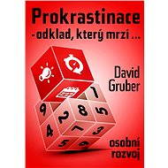 Prokrastinace - odklad, který mrzí…ale vás mrzet nebude, protože ji přeperete - E-book -  David Gruber