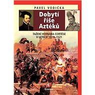 Dobytí říše Aztéků - Elektronická kniha