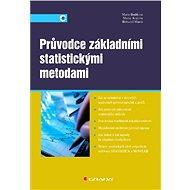 Průvodce základními statistickými metodami - Marie Budíková, Maria Králová, Bohumil Maroš