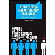 Velký slovník marketingových komunikací - Olga Jurášková, Pavel Horňák, kolektiv a