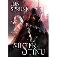 Mistr Stínu - Jon Sprunk