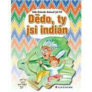 Dědo, ty jsi indián - Elektronická kniha