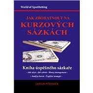 Jak zbohatnout na kurzových sázkách - Elektronická kniha