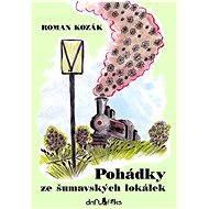 Pohádky ze šumavských lokálek - Roman Kozák
