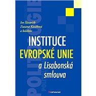 Instituce Evropské unie a Lisabonská smlouva - Ivo Šlosarčík, Zuzana Kasáková, kolektiv a