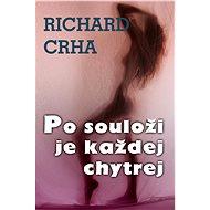 Po souloži je každej chytrej - Richard  Crha