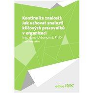Kontinuita znalostí: Jak uchovat znalosti klíčových pracovníků v organizaci - Hana Urbancová