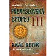 Přemyslovská epopej III - Král rytíř Přemysl II. Otakar - Elektronická kniha