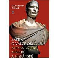 Zápisky o válce občanské, alexandrijské, africké a hispánské - Elektronická kniha