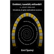 "Estébáci, tuneláři, miliardáři a...""druhá"" vláda - Elektronická kniha"