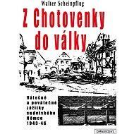 Z Chotovenky do války - Elektronická kniha - Walter Scheinpflug