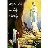 Místo, kde se děly zázraky - Elektronická kniha