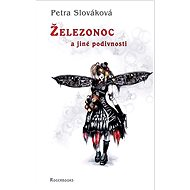 Železonoc a jiné podivnosti - Elektronická kniha -  Petra Slováková