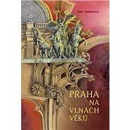 Praha na vlnách věků - Elektronická kniha