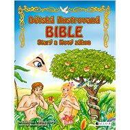 Dětská ilustrovaná bible – Starý a Nový zákon - Elektronická kniha